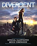 Divergent Official Illustrated Movie Companion, Kate Egan, 0606353488