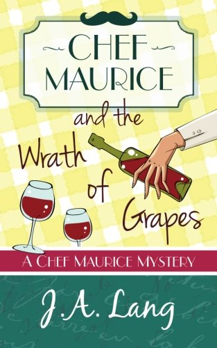 Read Online Chef Maurice and the Wrath of Grapes (Chef Maurice Mysteries) (Volume 2) PDF