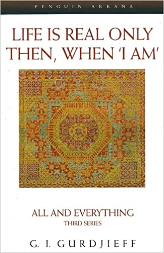 Life is Real Only Then, When 'I Am': All and Everything Third Series (All and Everything 1st)