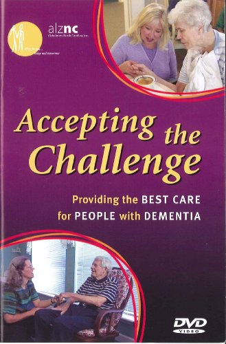 Accepting The Challenge: Providing The Best Care For People With Dementia by Health Professions Press