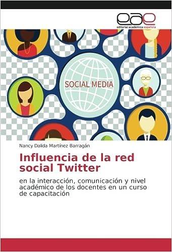 Influencia de la red social Twitter: en la interacción, comunicación y nivel académico de los docentes en un curso de capacitación: Amazon.es: Nancy Dalida ...