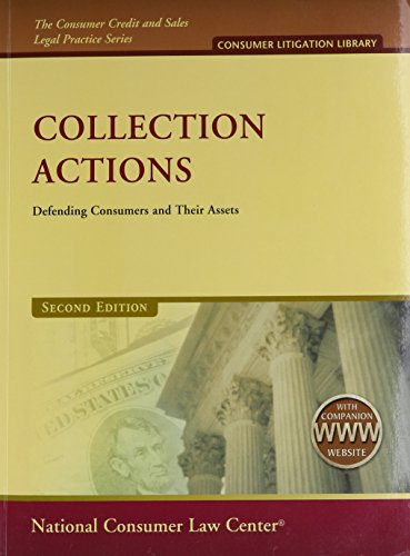 Collection Actions with 2012 Supplement: Defending Consumers and Their Assets (The Consumer Credit and Sales Legal Pract