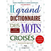 Le grand dictionnaire des mots croisés: Noms propres et noms communs - 735 000 mots
