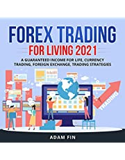 Forex Trading for Living 2021: A Guaranteed Income for Life, Currency Trading, Foreign Exchange, Trading Strategies