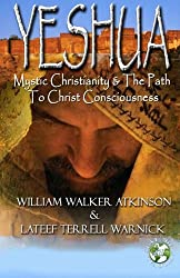 Yeshua: Mystic Christianity and The Path To Christ Consciousness