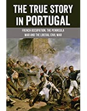 The True Story In Portugal: French Occupation, The Peninsula War And The Liberal Civil War And More: Could The Lisbon Earthquake Happen Again?