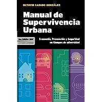 Manual de Supervivencia Urbana 3ra Edicion: Economía, Perevención y Seguridad en tiempos de adversidad (Spanish Edition)