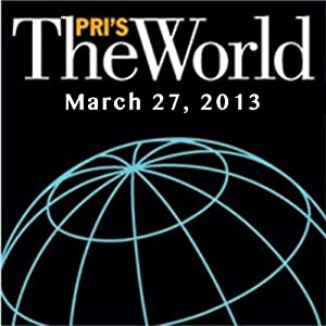 The World, March 27, 2013 Radio/TV Program