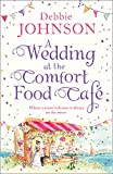 A Wedding at the Comfort Food Cafe: Celebrate the Wedding of the Year in this heartwarming, feel good and funny romance from the bestselling author