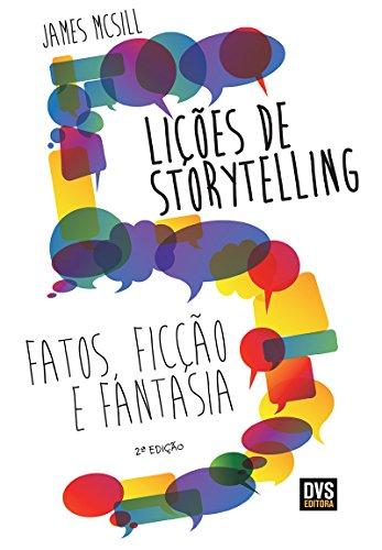 5 Lições de Storytelling. Fatos, Ficção e Fantasia