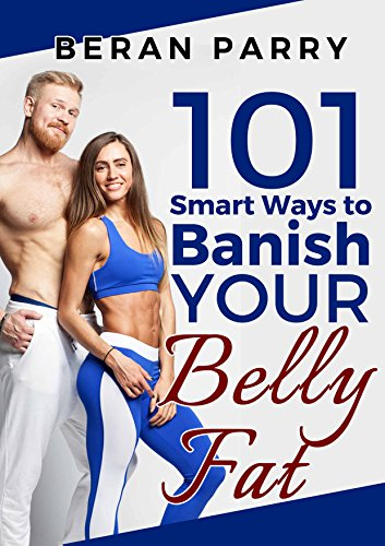 101 Smart Ways to Banish Your Belly Fat: Lose Belly Fat, Mindful Eating, Weight Loss, Eating Disorders, Anti Inflammatory by Beran Parry