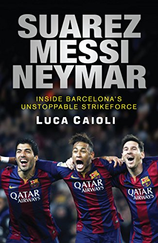 3f3f450f185 Amazon.com: Suarez, Messi, Neymar: Inside Barcelona's Unstoppable ...