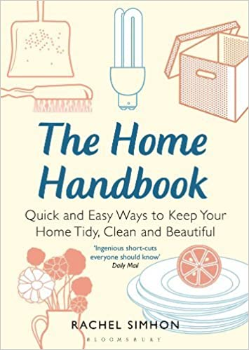 Book The Home Handbook: Quick and Easy Ways to Keep Your Home Tidy, Clean and Beautiful by Rachel Simhon (2012-03-15)