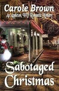 Sabotaged Christmas (An Appleton, WV Romantic Mystery) (Volume 1)
