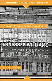 Audrey Wood and the Playwrights (Palgrave Studies in Theatre and Performance History)