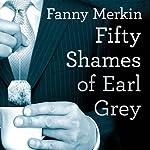 Fifty Shames of Earl Grey: A Parody | Fanny Merkin