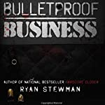 Bulletproof Business: Protect Yourself against the Competition | Ryan Stewman