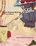 The Instant Printmaker: Simple Printing Methods to Try atHome (Watson-Guptill Famous Artists)