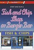 Start and Run a Fish and Chip Shop, James Kayui Li, 1845283082