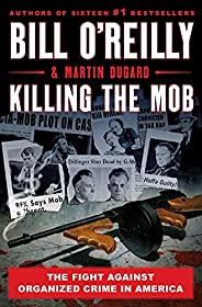 Killing the Mob: The Fight Against Organized Crime in America (Bill O'Reilly's Killing