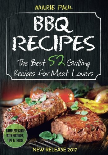 BBQ Recipes: The Best 52 Grilling Recipes for Meat Lovers (Volume 1)