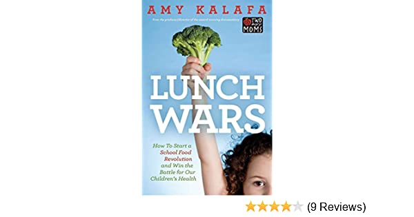 Lunch Wars How To Start A School Food Revolution And Win The Battle