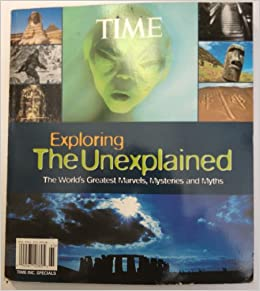exploring the unexplained the worlds greatest marvels mysteries and myths