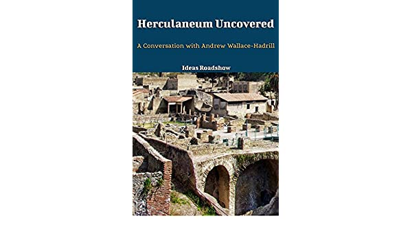 Herculaneum Uncovered: A Conversation with Andrew Wallace-Hadrill