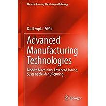 Advanced Manufacturing Technologies: Modern Machining, Advanced Joining, Sustainable Manufacturing