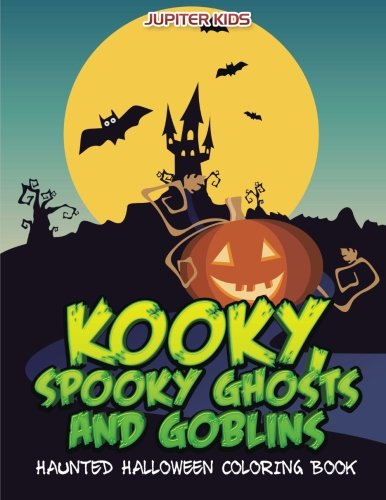 (Kooky, Spooky Ghosts and Goblins Haunted Halloween Coloring)