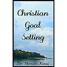 Christian Goal Setting (Self Help Book 6) (English Edition)
