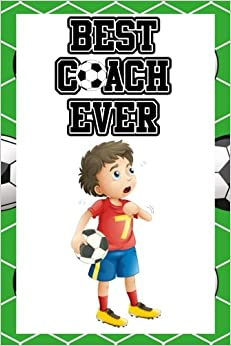 Best Coach Ever: Soccer Coach Gifts (Soccer Notebook Journal)(Soccer Books For Kids)(V41)