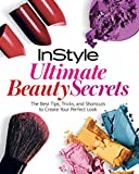 img - for InStyle Ultimate Beauty Secrets: The Best Tips, Tricks, and Shortcuts to Create Your Perfect Look book / textbook / text book