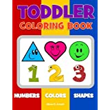 Toddler Coloring Book. Numbers Colors Shapes: Baby Activity Book for Kids Age 1-3, Boys or Girls, for Their Fun Early Learning of First Easy Words about Shapes & Numbers, Counting While Coloring!