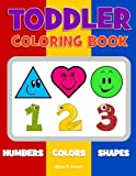 Toddler Coloring Book: Numbers Colors Shapes: Baby Activity Book for Kids Age 1-3, Boys or Girls, for Their Fun Early Learning of First Easy Words about Shapes & Numbers, Counting While Coloring! (Preschool Prep Activity Learning)
