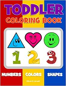 Toddler Coloring Book. Numbers Colors Shapes: Baby Activity Book for ...