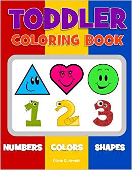 Toddler Coloring Book Numbers Colors Shapes Baby Activity For Kids Age 1 3 Boys Or Girls Their Fun Early Learning Of First Easy Words