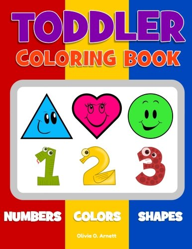 Toddler Coloring Book. Numbers Colors Shapes: Baby Activity Book for Kids Age 1-3, Boys or Girls, fo (Preschool Prep Activity Learning) (Volume 1)