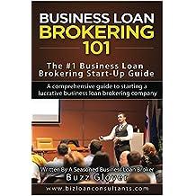 Business Loan Brokering 101: The #1 Business Loan Brokering Start-Up Guide