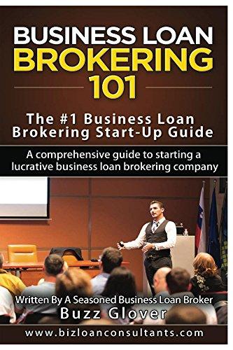 Business Loan Brokering 101: The #1 Business Loan Brokering Start-Up Guide 1