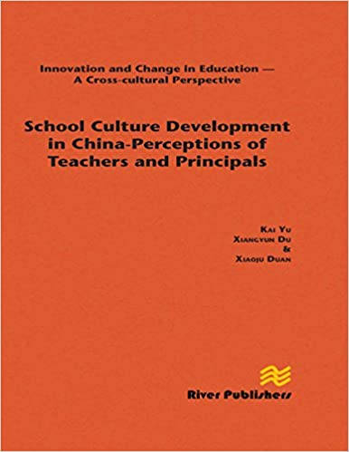School Culture Development in China - Perceptions of Teachers and Principals Innovation and Change in Education - A Cross-Cultural Perspective