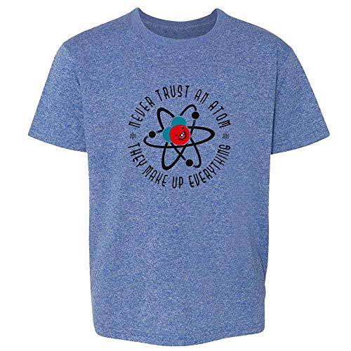 Never Trust an Atom They Make Up Everything Funny Heather Royal Blue L Youth Kids T-Shirt