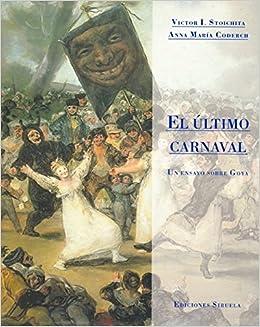 Como Descargar Libros Gratis El último Carnaval: Un Ensayo Sobre Goya En PDF Gratis Sin Registrarse