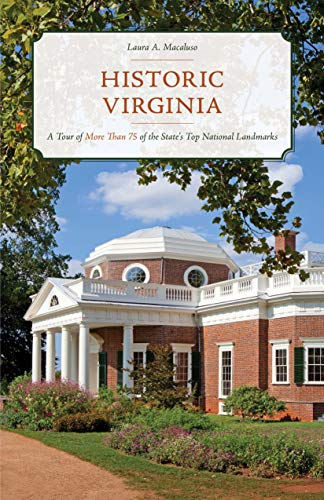 Historic Virginia: A Tour of More Than 75 of the State's Top National Landmarks