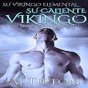 Su Caliente Vikingo: Un Romance Paranormal: Su Vikingo Elemental nº 2 | AJ Tipton