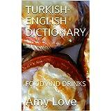 TURKISH-ENGLISH DICTIONARY (Türkçe-Ingilizce Sözlük): FOOD AND DRINKS (Yiyecekler ve Içecekler)