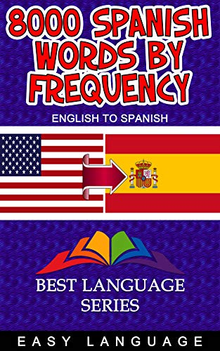 - 8000 Spanish Words by Frequency: An excellent way to dive right into learning the language, short for practicing every day, in learning some easy Spanish ... in alphabetical order. (ENGLISH TO SPANISH)