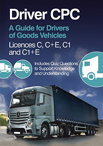 Driver CPC  A Guide for Drivers of Goods Vehicles: Licences C, C+E, C1 and C1+E