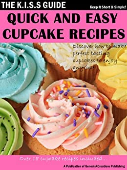 Quick And Easy Cupcake Recipes (The KISS Guide Book 6) by [Publishing, GenesisXCreations]