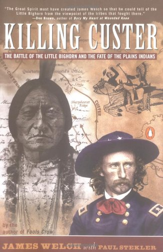 Book cover from Killing Custer: The Battle of Little Big Horn and the Fate of the Plains Indians by James Welch